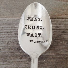 pray, trust, wait