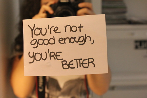 29167-You-re-Not-Good-Enough-You-re-Better