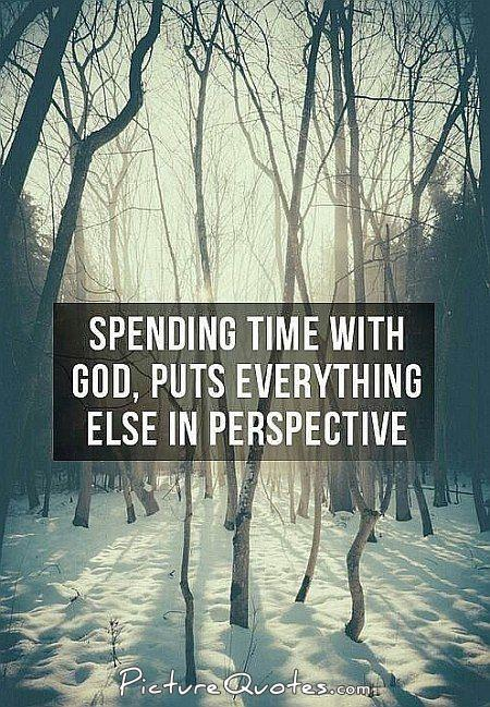 spending-time-with-god-puts-everything-else-in-perspective-quote-1